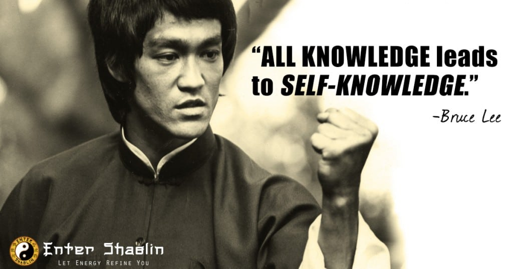 """All Knowledge leads to self-knowledge."" - Bruce Lee"